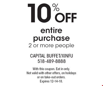 10% off entire purchase 2 or more people. With this coupon. Eat in only. Not valid with other offers, on holidays or on take-out orders. Expires 12-14-18.