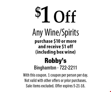 $1 Off Any Wine/Spirits purchase $10 or more and receive $1 off (including box wine). With this coupon. 1 coupon per person per day. Not valid with other offers or prior purchases. Sale items excluded. Offer expires 5-21-18.