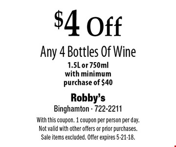 $4 Off Any 4 Bottles Of Wine 1.5L or 750ml with minimum purchase of $40. With this coupon. 1 coupon per person per day. Not valid with other offers or prior purchases. Sale items excluded. Offer expires 5-21-18.