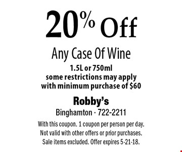 20% Off Any Case Of Wine 1.5L or 750ml, some restrictions may apply with minimum purchase of $60. With this coupon. 1 coupon per person per day. Not valid with other offers or prior purchases. Sale items excluded. Offer expires 5-21-18.
