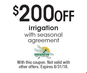 $200 off irrigation with seasonal agreement. With this coupon. Not valid with other offers. Expires 8/31/18.