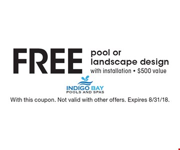 Free pool or landscape design with installation - $500 value. With this coupon. Not valid with other offers. Expires 8/31/18.