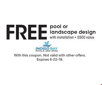 FREE pool or landscape design with installation - $500 value. With this coupon. Not valid with other offers. Expires 6-22-18.