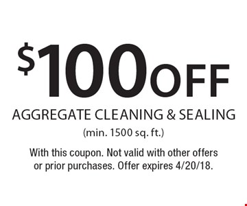 $100 off aggregate cleaning & sealing (min. 1500 sq. ft.). With this coupon. Not valid with other offers or prior purchases. Offer expires 4/20/18.