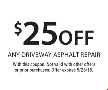 $25 off any driveway asphalt repair. With this coupon. Not valid with other offers or prior purchases. Offer expires 5/25/18.