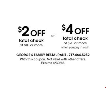 $2 off total check of $10 or more or $4 off total check of $20 or more when you pay in cash. With this coupon. Not valid with other offers. Expires 4/30/18.