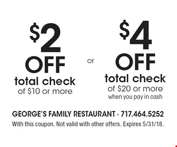 $2 off total check of $10 or more. $4 off total check of $20 or more when you pay in cash. With this coupon. Not valid with other offers. Expires 5/31/18.