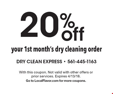 20% off your 1st month's dry cleaning order. With this coupon. Not valid with other offers orprior services. Expires 4/13/18.Go to LocalFlavor.com for more coupons.