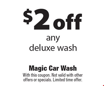 $2 off any deluxe wash. With this coupon. Not valid with other offers or specials. Limited time offer.