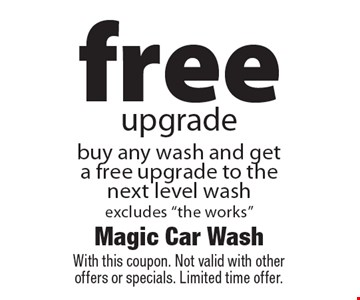 Free upgrade buy any wash and get a free upgrade to the next level wash. Excludes