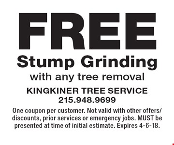 Free Stump Grinding with any tree removal. One coupon per customer. Not valid with other offers/discounts, prior services or emergency jobs. MUST be presented at time of initial estimate. Expires 4-6-18.