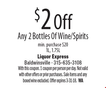 $2 Off Any 2 Bottles Of Wine/Spirits, min. purchase $20 1L, 1.75L. With this coupon. 1 coupon per person per day. Not valid with other offers or prior purchases. Sale items and any boxed wine excluded. Offer expires 3-31-18. WA