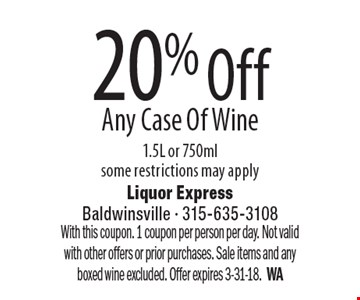 20% Off Any Case Of Wine 1.5L or 750ml, some restrictions may apply. With this coupon. 1 coupon per person per day. Not valid with other offers or prior purchases. Sale items and any boxed wine excluded. Offer expires 3-31-18. WA