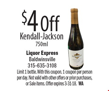$4 Off Kendall-Jackson 750ml. Limit 1 bottle. With this coupon. 1 coupon per person per day. Not valid with other offers or prior purchases, or Sale items. Offer expires 3-31-18. WA