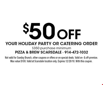$50 Off YOUR HOLIDAY PARTY OR CATERING ORDER$350 purchase minimum. Not valid for Sunday Brunch, other coupons or offers or on special deals. Valid on- & off-premise. Max value $100. Valid at Scarsdale location only. Expires 12/28/18. With this coupon.