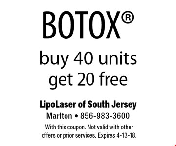 BOTOX buy 40 units get 20 free. With this coupon. Not valid with other offers or prior services. Expires 4-13-18.