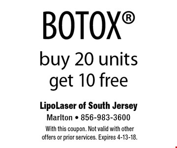BOTOX buy 20 units get 10 free. With this coupon. Not valid with other offers or prior services. Expires 4-13-18.