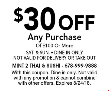 $30 off Any Purchase Of $100 Or More Sat. & Sun. - Dine In Only Not Valid For Delivery Or Take Out. With this coupon. Dine in only. Not valid with any promotion & cannot combine with other offers. Expires 8/24/18.