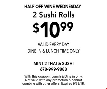 HALF OFF Wine Wednesday $10.99 2 Sushi Rolls valid every day Dine In & Lunch Time Only. With this coupon. Lunch & Dine in only. Not valid with any promotion & cannot combine with other offers. Expires 9/28/18.