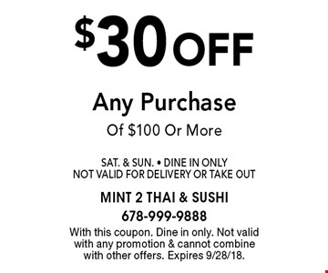 $30 off Any Purchase Of $100 Or More Sat. & Sun. - Dine In Only Not Valid For Delivery Or Take Out. With this coupon. Dine in only. Not valid with any promotion & cannot combine with other offers. Expires 9/28/18.