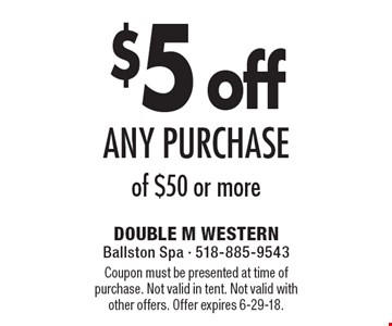 $5 off any purchase of $50 or more. Coupon must be presented at time of purchase. Not valid in tent. Not valid with other offers. Offer expires 6-29-18.