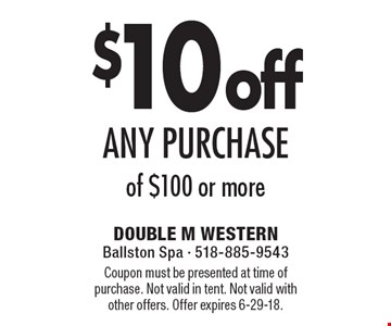 $10 off any purchase of $100 or more. Coupon must be presented at time of purchase. Not valid in tent. Not valid with other offers. Offer expires 6-29-18.