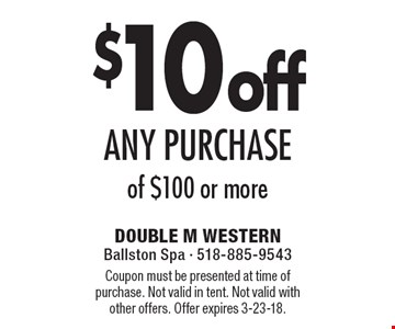 $10 off any purchase of $100 or more. Coupon must be presented at time of purchase. Not valid in tent. Not valid with other offers. Offer expires 3-23-18.