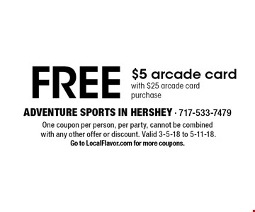 FREE $5 arcade card with $25 arcade card purchase. One coupon per person, per party, cannot be combined with any other offer or discount. Valid 3-5-18 to 5-11-18. Go to LocalFlavor.com for more coupons.