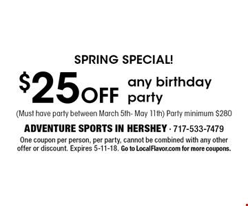 SPRING SPECIAL! $25 Off any birthday party (Must have party between March 5th- May 11th) Party minimum $280. One coupon per person, per party, cannot be combined with any other offer or discount. Expires 5-11-18. Go to LocalFlavor.com for more coupons.
