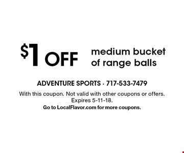 $1 OFF medium bucket of range balls. With this coupon. Not valid with other coupons or offers. Expires 5-11-18. Go to LocalFlavor.com for more coupons.