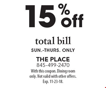15% off total bill. Sun.-Thurs. Only. With this coupon. Dining room only. Not valid with other offers. Exp. 11-23-18.