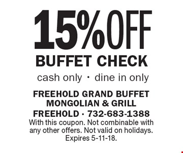 15% OFF Buffet Check, cash only - dine in only. With this coupon. Not combinable with any other offers. Not valid on holidays. Expires 5-11-18.