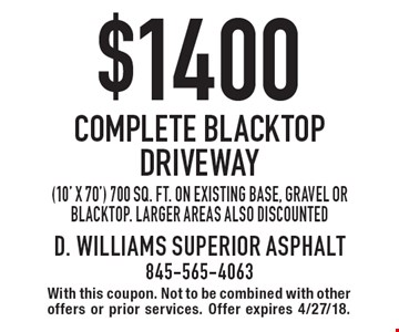 $1400 Complete Blacktop Driveway (10' x 70') 700 sq. ft. on existing base, gravel or blacktop. Larger areas also discounted. With this coupon. Not to be combined with other offers or prior services. Offer expires 4/27/18.
