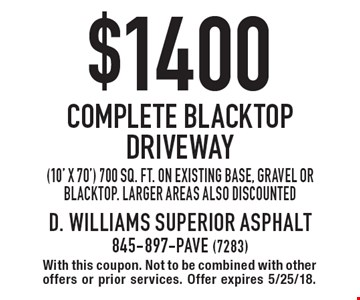 $1400 Complete Blacktop Driveway (10' x 70') 700 sq. ft. on existing base, gravel or blacktop. Larger areas also discounted. With this coupon. Not to be combined with other offers or prior services. Offer expires 5/25/18.