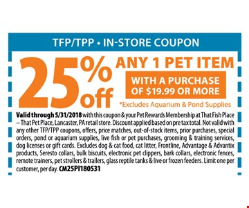 25% OFF any 1 Pet items -with a purchase off $19.99 or More