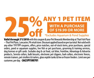 25% off any 1 pet item with a purchase of $19.99 or more. Excludes aquarium & pond supplies.