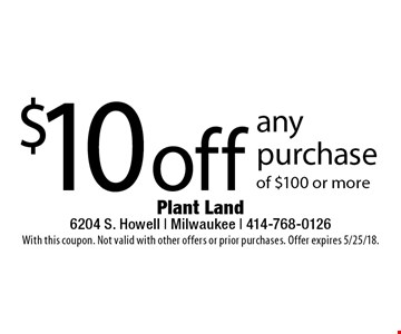 $10 off any purchase of $100 or more. With this coupon. Not valid with other offers or prior purchases. Offer expires 5/25/18.