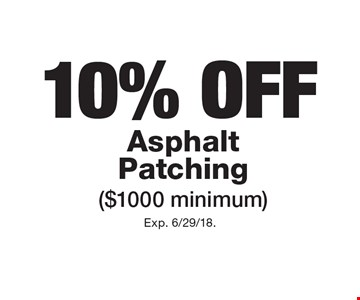 10% OFF Asphalt Patching( $1000 minimum). Exp. 6/29/18.