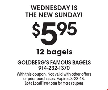 Wednesday is the new Sunday! $5.95 12 bagels. With this coupon. Not valid with other offers or prior purchases. Expires 3-23-18.Go to LocalFlavor.com for more coupons
