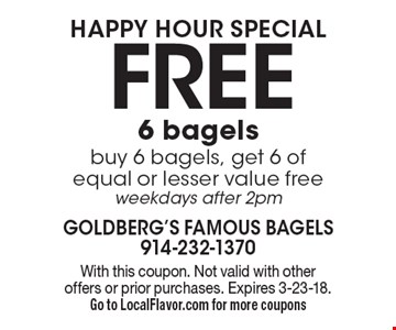 Happy hour special Free 6 bagels buy 6 bagels, get 6 of equal or lesser value free weekdays after 2pm. With this coupon. Not valid with other offers or prior purchases. Expires 3-23-18.Go to LocalFlavor.com for more coupons