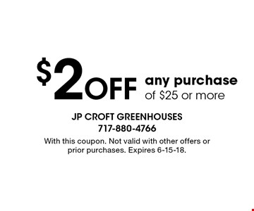 $2 off any purchase of $25 or more. With this coupon. Not valid with other offers or prior purchases. Expires 6-15-18.