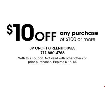 $10 off any purchase of $100 or more. With this coupon. Not valid with other offers or prior purchases. Expires 6-15-18.