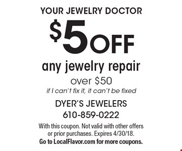 YOUR JEWELRY DOCTOR $5 OFF any jewelry repair over $50, if I can't fix it, it can't be fixed. With this coupon. Not valid with other offers or prior purchases. Expires 4/30/18. Go to LocalFlavor.com for more coupons.
