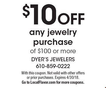 $10 OFF any jewelry purchase of $100 or more. With this coupon. Not valid with other offers or prior purchases. Expires 4/30/18. Go to LocalFlavor.com for more coupons.
