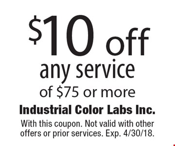 $10 off any service of $75 or more. With this coupon. Not valid with other offers or prior services. Exp. 4/30/18.