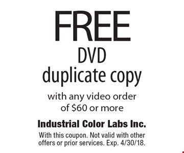 FREE DVD duplicate copy with any video order of $60 or more. With this coupon. Not valid with other offers or prior services. Exp. 4/30/18.