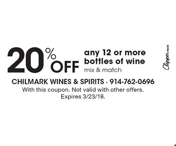 20% off any 12 or more bottles of wine mix & match. With this coupon. Not valid with other offers. Expires 3/23/18.
