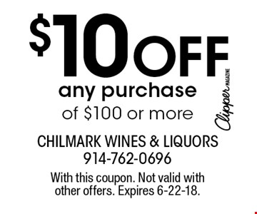$10 off any purchase of $100 or more. With this coupon. Not valid with other offers. Expires 6-22-18.