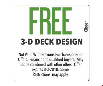 Free 3-D deck design. Not valid with previous purchases or prior offers. Financing to qualified buyers. May not be combined with other offers. Some restrictions may apply.