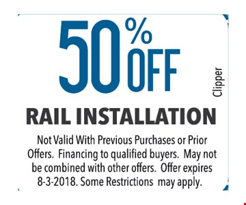 50% off rail installation. Not valid with previous purchases or prior offers. Financing to qualified buyers. May not be combined with other offers. Some restrictions apply.